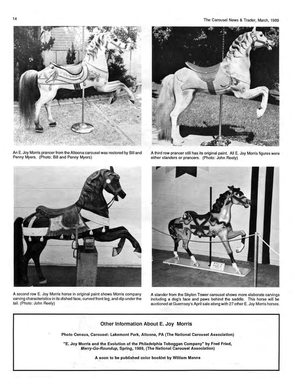 14 The Carousel News & Trader, March, 1989 An E. Joy Morris prancer from the Altoona carousel was restored by Bill and Penny Myers.