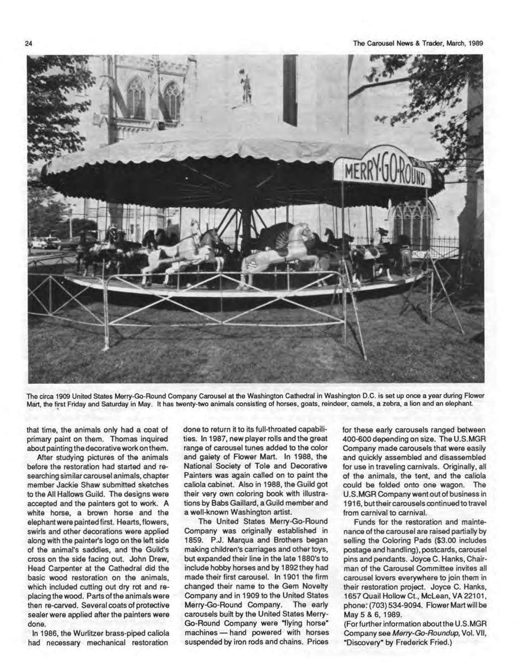 24 The Carousel News & Trader, March, 1989 The circa 1909 United States Merry-Go-Round Company Carousel at the Washington Cathedral in Washington D.C. is set up once a year during Flower Mart, the f~st Friday and Saturday in May.