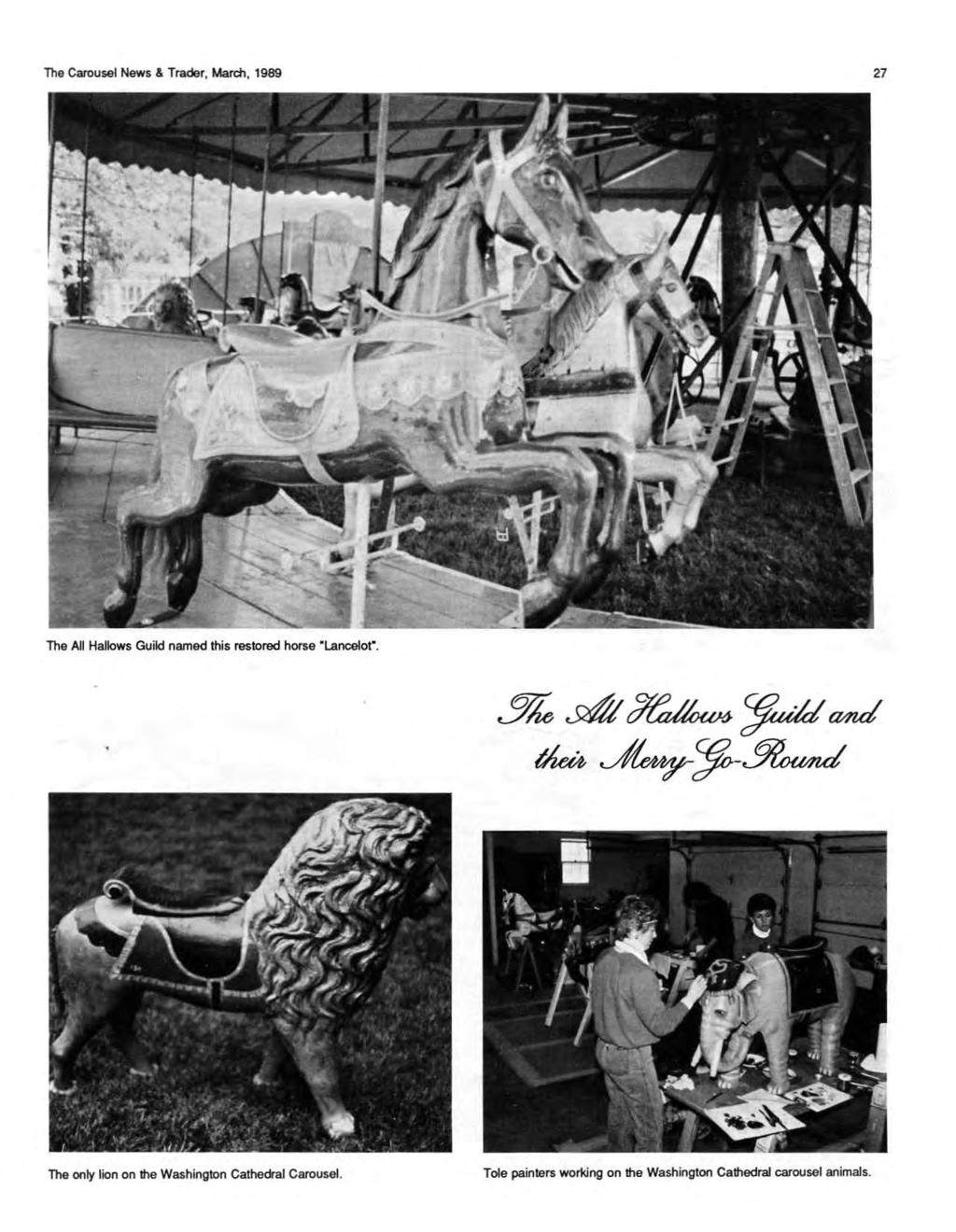 "The Carousel News & Trader, March, 1989 27 The All Hallows Guild named this restored horse ""Lancelot""."