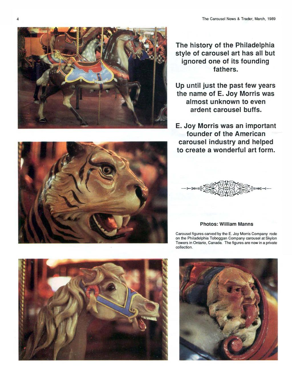 4 The Carousel News & Trader, March, 1989 The history of the Philadelphia style of carousel art has all but ignored one of its founding fathers. Up until just the past few years the name of E.