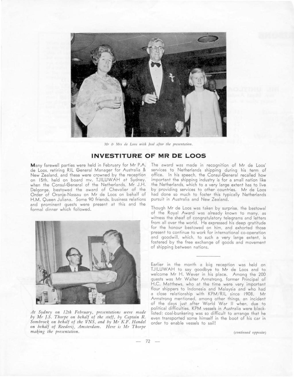 Mr 6- AIrs de Loos wi/i, Josi alter /lle preunla/ioll. INVESTITURE OF MR DE LOOS M any farewell parlies were held in February for Mr P.A. de Loos, reli ring RIL General Manager for Auslralia & New Zealand, end these were crowned by the reception on ISlh, held on boord mv.