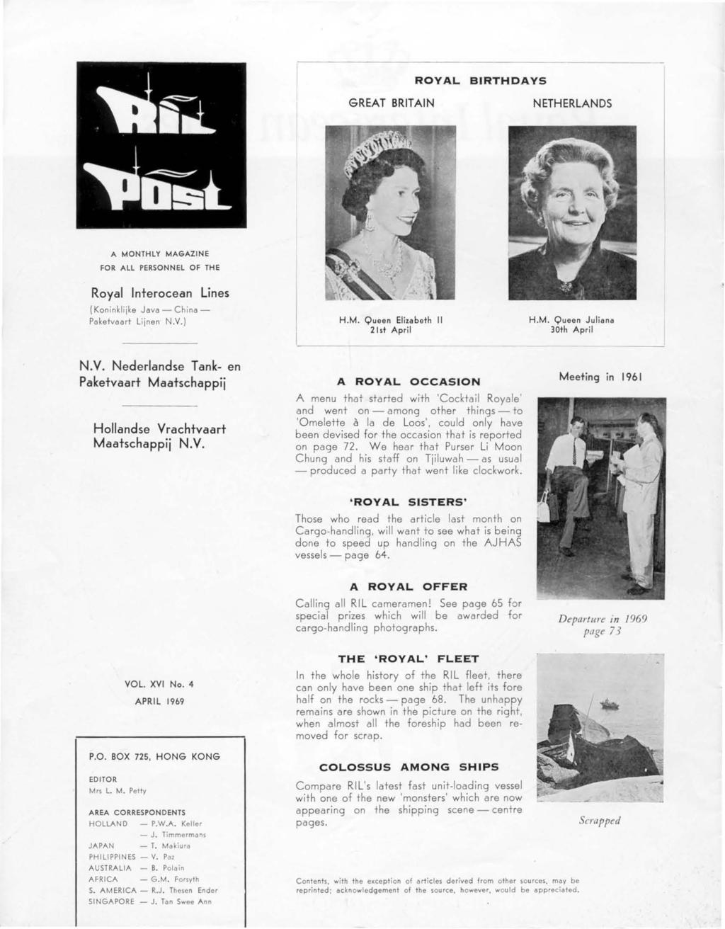 ROYAL BIRTHDAYS GREAT BRITAlN NETHERLANDS A MONTHLY MAGAZINE FOR ALL PERSONNEL OF THE Royal Interoce an Lines (Kon inklij ke Jeve - Chine Poketveert lijnen N.V. ) H.M. Queen Eliltlbeth II 21 st April H.