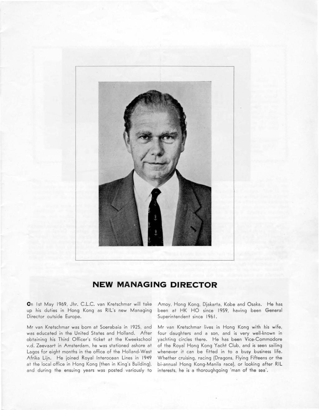 NEW MANAGING DIRECTOR On I si May 1969, Jhr. C.L.c. van Krelschmar will lake up his dutjes in Hang Kong as RIL's new Managing Director outside Europe.