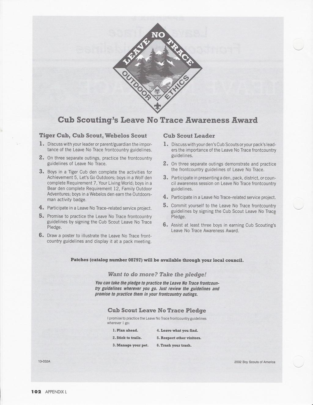 Cub Scouting's Leave No Trace Awareness Award Tiger Cub, Cub Scout, Webelos Scout I. Discuss with your leader or parenuguardian the importance of the Leave No Trace frontcountry guidelines. 2.