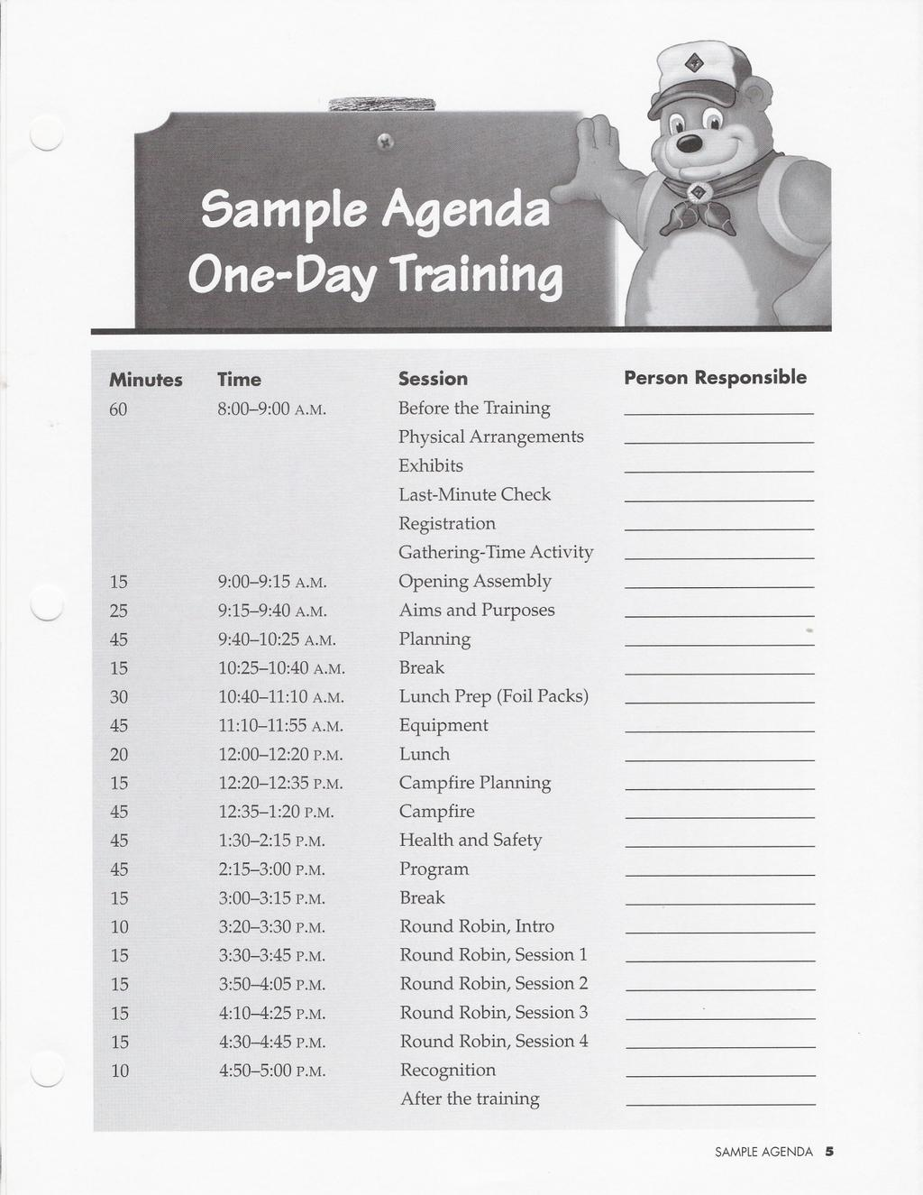 "Minutes Time Session Person Responsible 60 8:00-9:00 A.M. Before the Training Physical Arrangements Exhibits Last-Minute Check Registration Gathering-Time Activity 15 9:00-9:15 A.M. Opening Assembly ""-- 25 9:15-9:40 A."