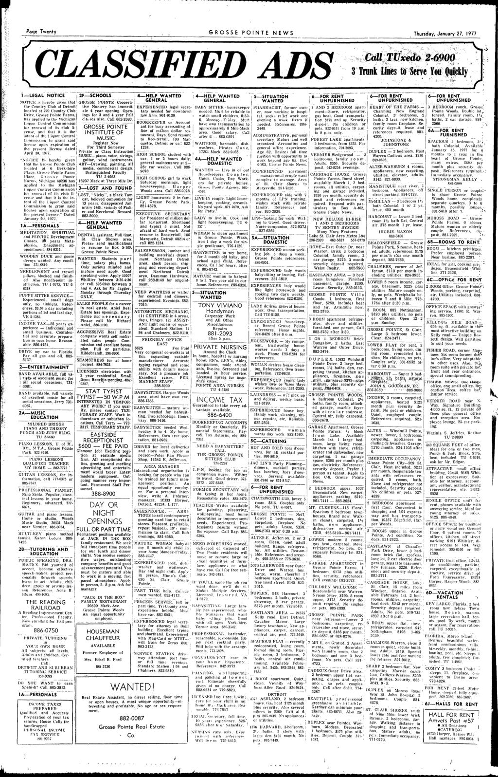 ": "" Page Twenty GROSSE PONTE NEWS Thursday January 27 1977 CLASSFEDADS \: k ----- --------- ---- i-legal NOTCE-- '--ij:=-schooa:s--- 4-HELPWANTEO- : 4-HELP WANTED --S'=':STUATON FOR'RENT''- 6-FOR"