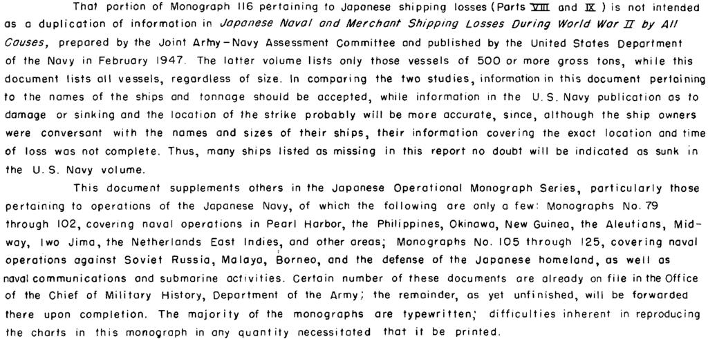 hat portion of Monograph 6 pertaining to Japonese shipping losses (Parts inn and JK ) is not intended as a duplication of information in Japanese Naval and Merchant Shipping Losses During World War U