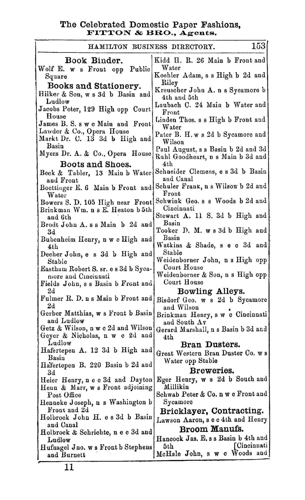 The Celebrated Domestic Paper Fashions, FITTON & BRO., A~ent;s. HAMILTON BUSINESS DIRECTORY. 103 Book Binder. Wolf E. w s Front opp Public Square Books and Stationery. Kidd H. R.