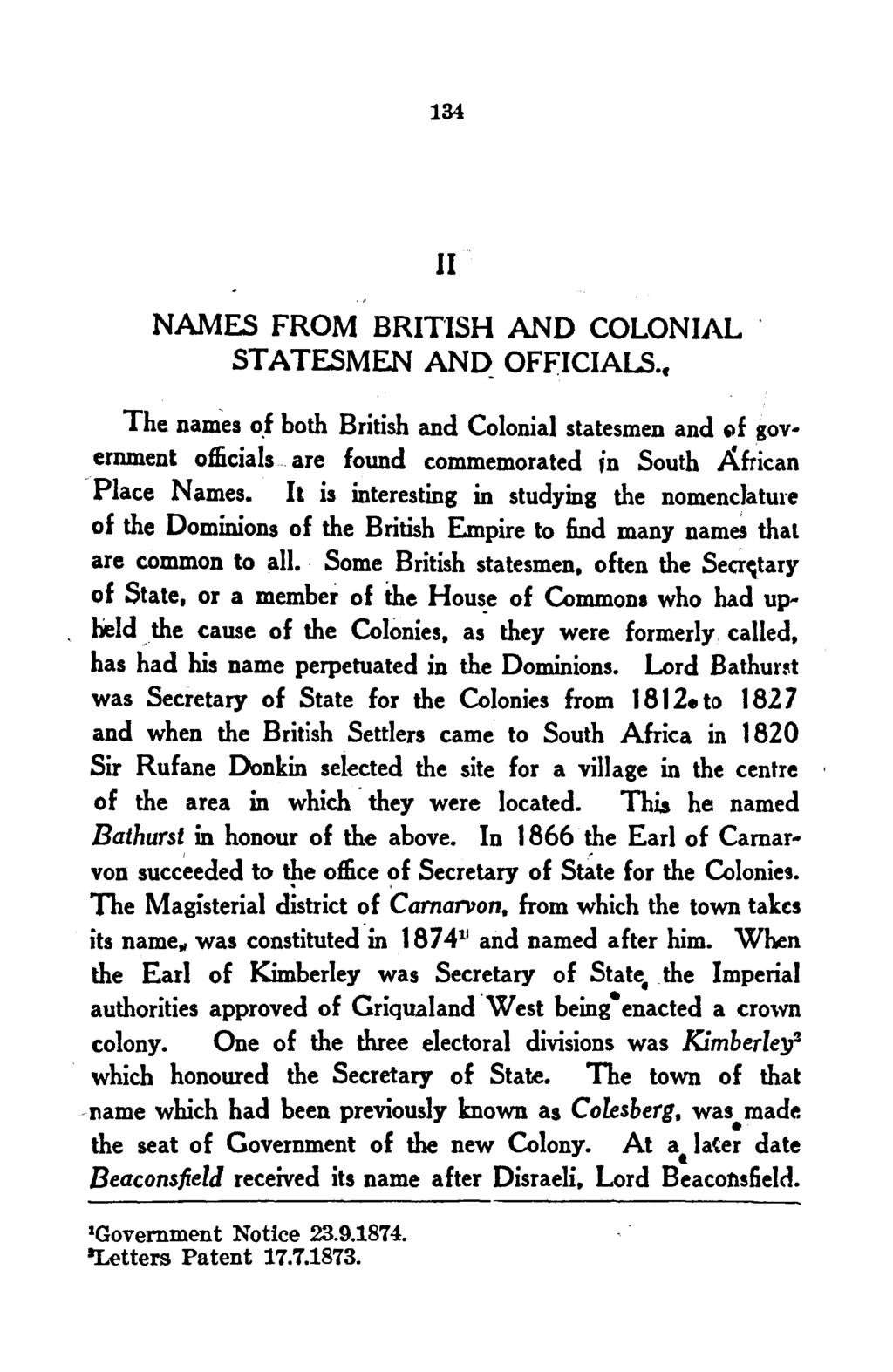 "134 II NAMES FROM BRITISH AND COLONIAL STATESMEN AND_ OFFICIALS., The names o.f both British and Colonial statesmen and ""f gov emment officials.. are found commemorated in South African Place Names."