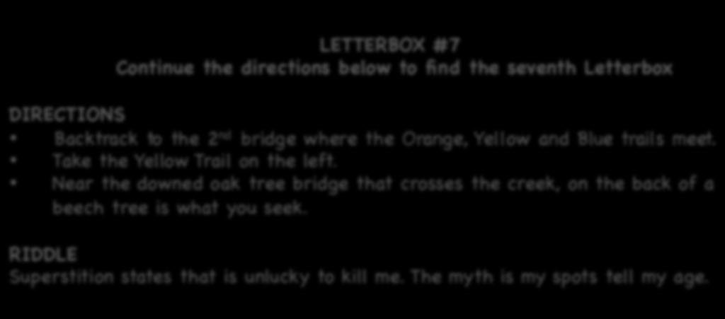 LETTERBOX #7 Continue the directions below to find the seventh Letterbox Backtrack to the 2 nd bridge where the Orange, Yellow and Blue trails