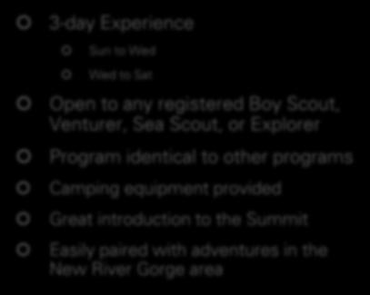 Program Options Appalachian Adventure 3-day Experience Sun to Wed Wed to Sat Open to any registered Boy Scout,