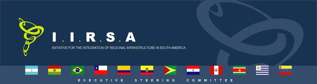 INITIATIVE FOR THE INTEGRATION OF REGIONAL INFRASTRUCTURE IN SOUTH AMERICA (IIRSA) Ninth Meeting of the Executive Steering Committee December 4th and 5th, 2007 Montevideo, Republic of Uruguay ANNEX 8