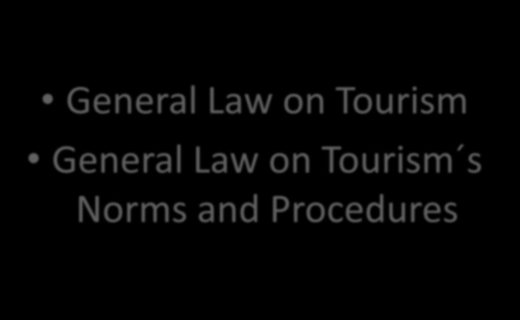 LEGAL FRAMEWORK General Law on Tourism