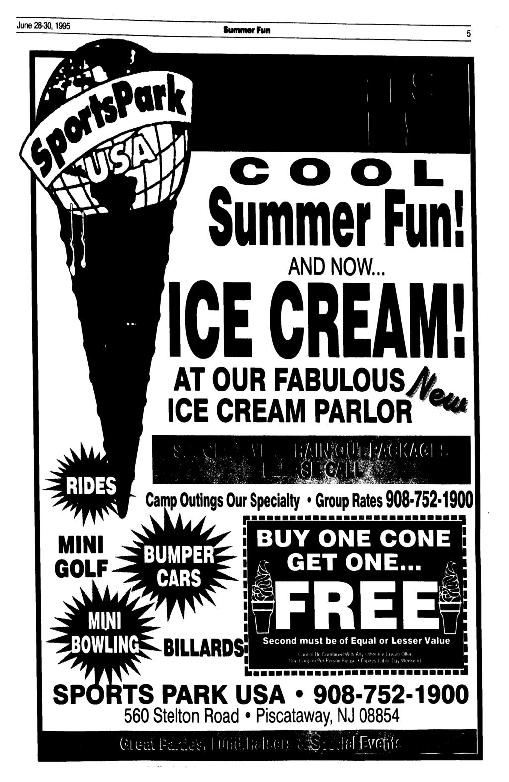 June 28-30,1995 Summer Fun! AND NOW... AT OUR FABULOUS CE CREAM PARLOR M^^^SJ^JM Camp Outings Our Specialty Group Rates 908-752-1900 MN GOLF BUMPE BUY ONE CONE AT GET ONE... * BLLARDS!