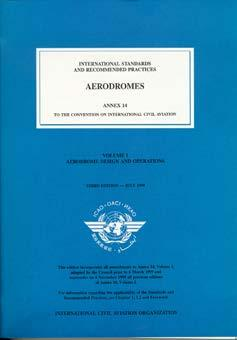 Annex 14 Requirements (Standards) As of 27 November 2003 States shall certify aerodromes used for international operations As part of the certification process, States shall