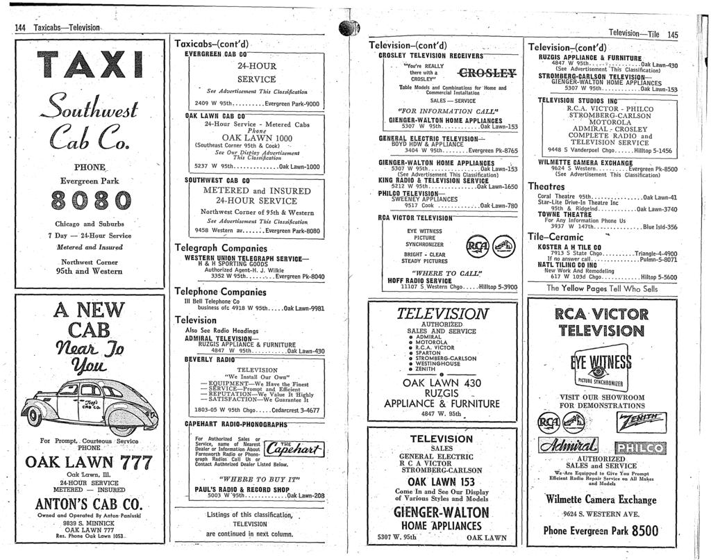 144 Taxicabs.,-Television, Southweat Cat Co. FOI PHONE,_ Evergreen Park 8 Chicago and, Suburbs 7 Day - 24 Hour Service Metered and Insured Northwest Corner 95th and Western ANEW CAB, Ylm:tJL J11?