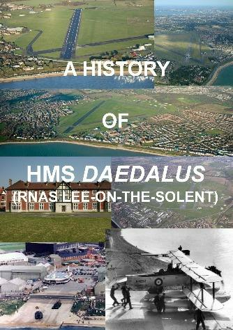 A HISTORY OF HMS DAEDALUS (RNAS Lee-on-Solent) Now reprinted due to popular demand and available again at: The Book Shop, High Street, Lee-on-Solent Tourist Board Office, Bus Station, Gosport