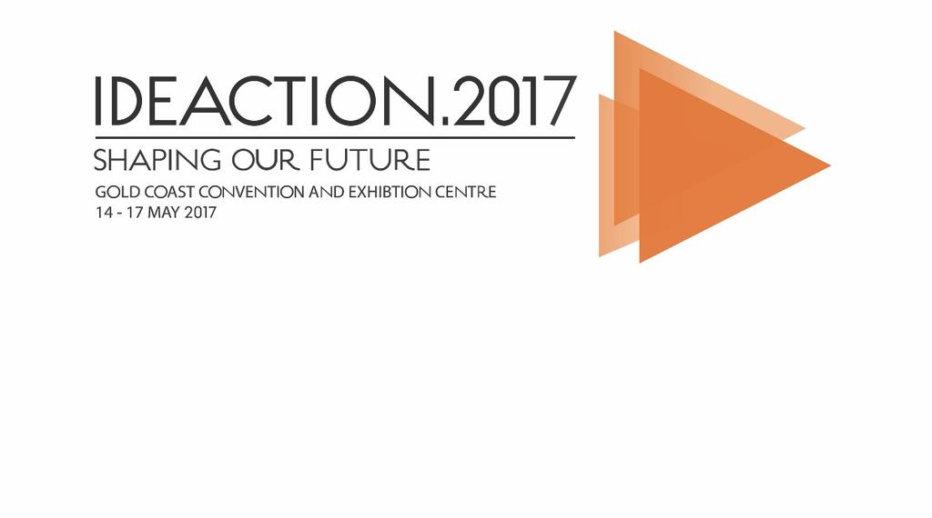 LOCATION AND VENUE Ideaction.2017 will be held at the Gold Coast Convention & Exhibition Centre, which was opened on 29 June 2004 at a cost of A$167 million.