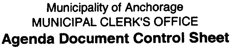 Municipality of Anchorage MUNICIPAL CLERK'S OFFICE Agenda Document Control Sheet l (SEEREVE FURTHER INFORMATION) OF