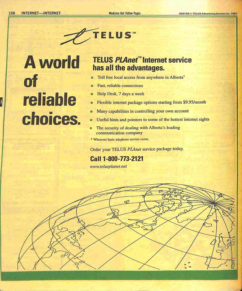 158 INTERNET INTERNET Hedirine Hat Yellow Pages 000104TELUS AdvonisinQ SorvicM In^ 1997 TELUS TM Aworid of reliable choices. TELUS PLAnet Internet service has all the advantages.