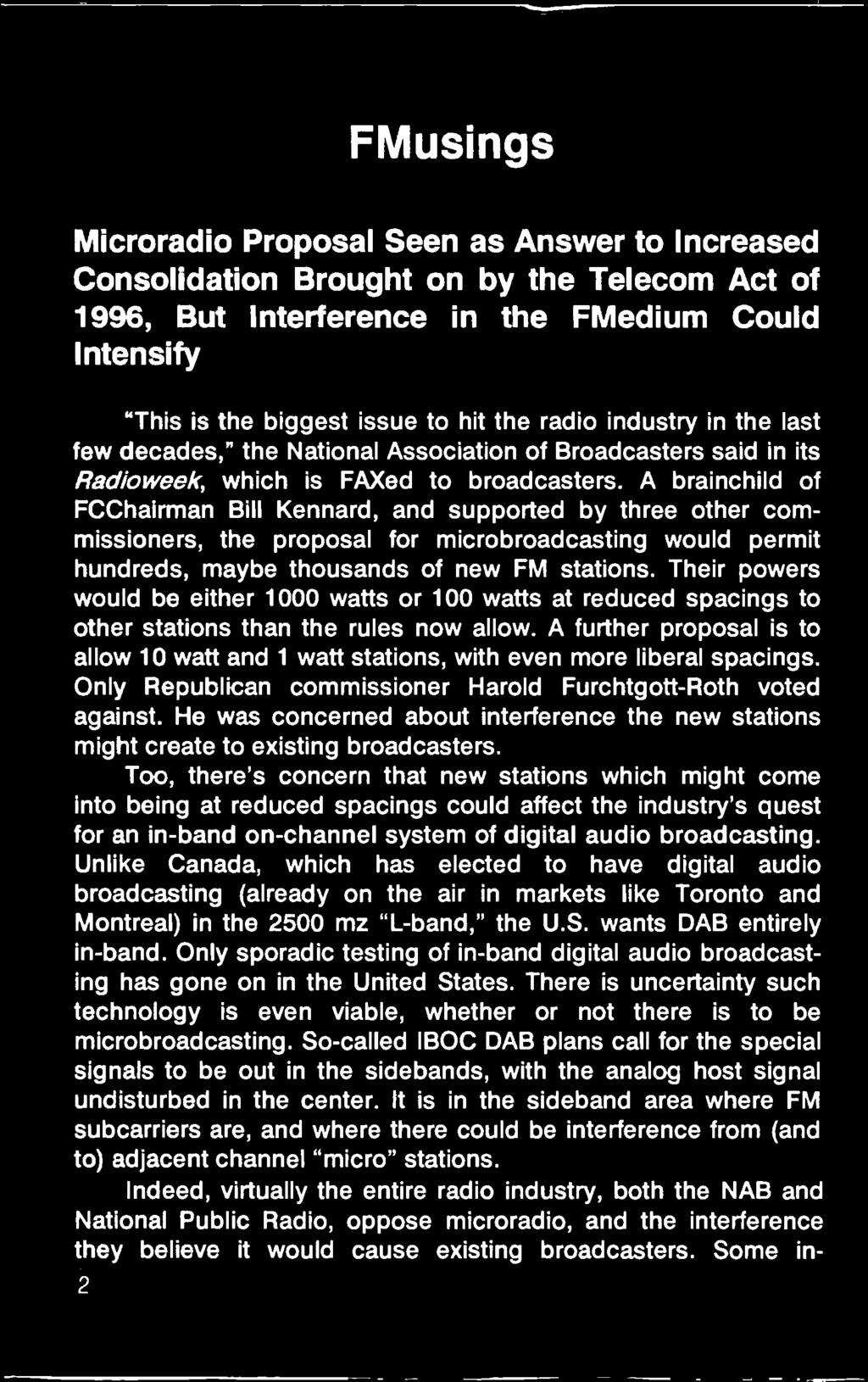 A brainchild of FCChairman Bill Kennard, and supported by three other commissioners, the proposal for microbroadcasting would permit hundreds, maybe thousands of new FM stations.