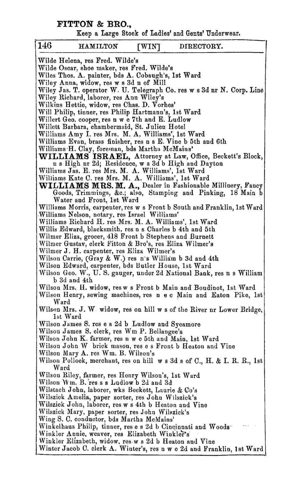 FITTON & BRO., Keep a Large Stock ot Ladies' and Gents' Underwear. 146 HAMILTON [WIN] DIRECTORY. Wilde Helena, res Fred. Wilde's Wilde Oscar, shoe maker, res Fred. Wilde's Wiles Thos. A.