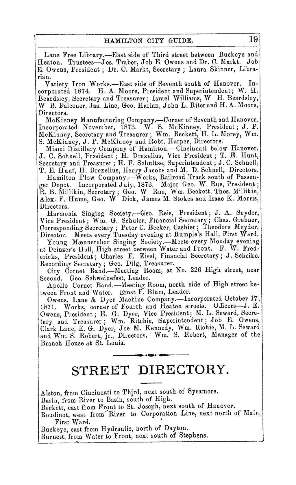 HAMILTON CITY GUIDE. 19 Lane Free Library.-. East side of Third street between Buckeye and Heaton. Trustees-J os. 'l'raber, Job E. Owens and Dr. C. Markt. Job ~. Owens, President; Dr. C. Markt, Secretary; Laura Skinner, Libranan.