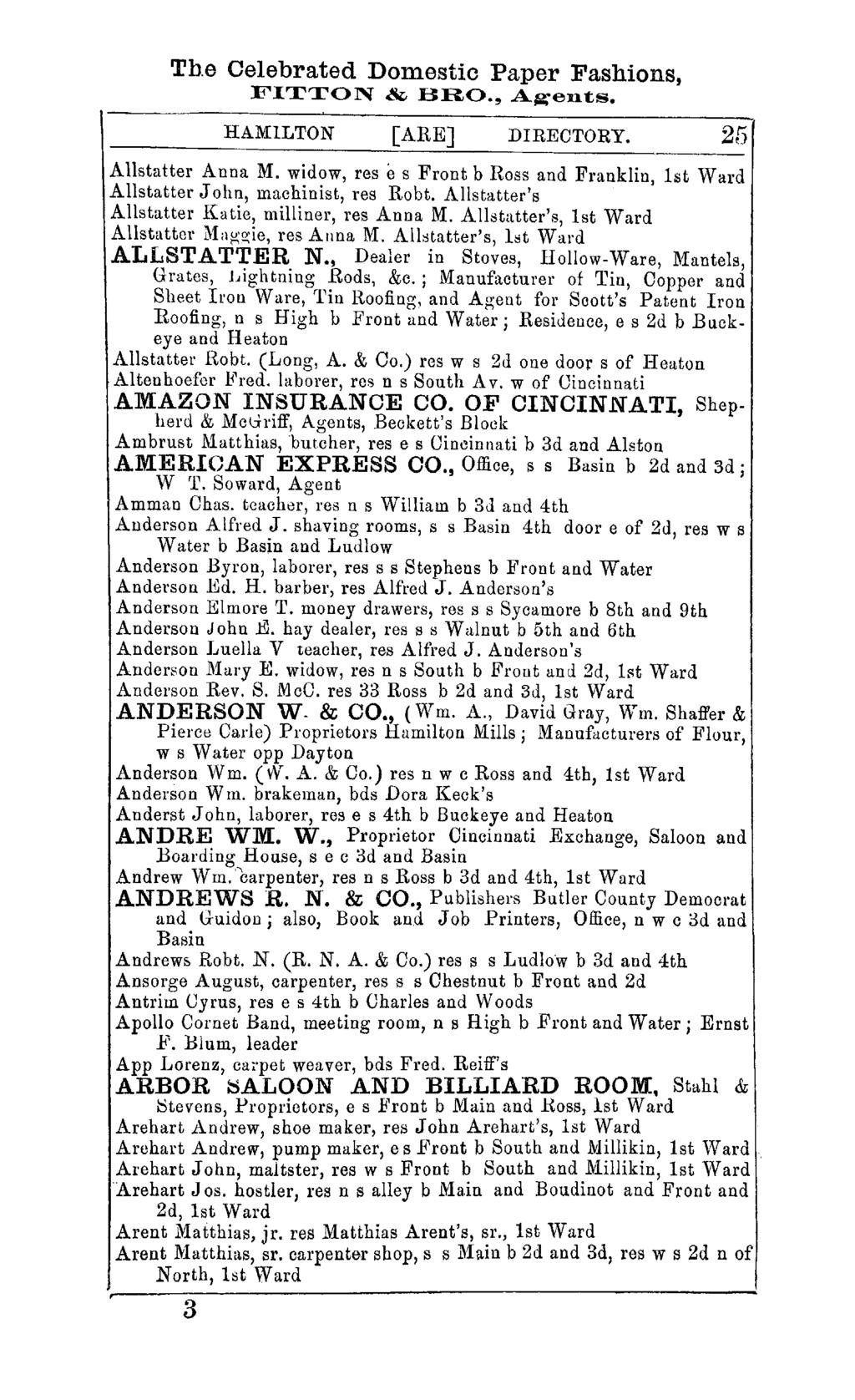 The Celebrated Domestic Paper Fashions, FITTON & BRO., A~en.ts. HAMILTON [ARE] DIRECTORY. 25 Allstatter Anna M. widow, res e s Front b Ross and Franklin, 1st Ward Allstatter John, machinist, res Robt.