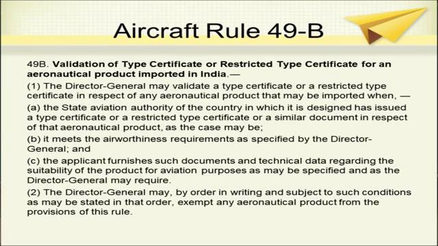 Rule 49 A is regarding issue of type certificate or restricted type certificate to an aircraft imported in India.