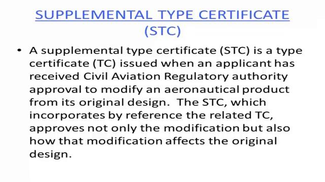 . (Refer Slide Time: 15:25) So, supplemental type certificate is a type certificate issued when applicant has received civil aviation regulatory