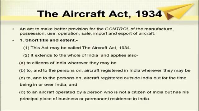(Refer Slide Time: 00:59) The aircraft act 1934 it is an act to make better provision for the control of the manufacture, possession, use, operation, sale, import and