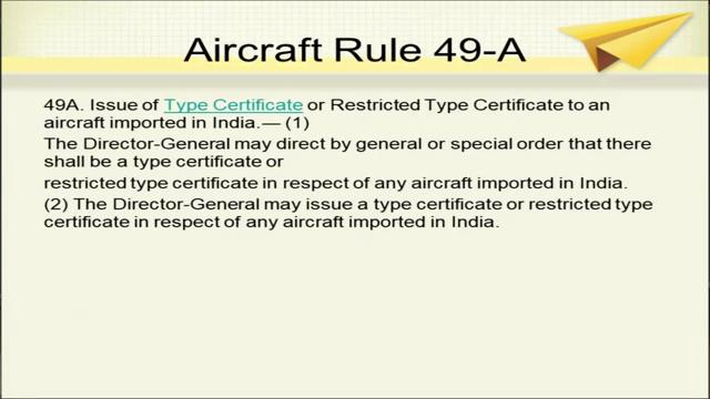 It is a pre requisite condition that particular aircraft that engine or propeller, which has been designed manufactured, is type certified.
